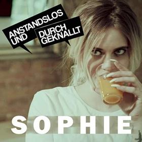 ANSTANDSLOS & DURCHGEKNALLT - SOPHIE